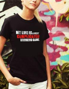 Dámské tričko s potiskem – My life is a very complicated drinking game