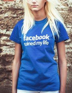 Dámské tričko s potiskem – Facebook ruined my life