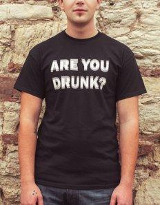 Pánské tričko s potiskem – Are you drunk? černé