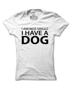 Dámské tričko s potiskem I am not single I have a dog