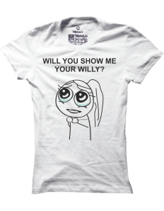 Dámské tričko s potiskem Will you show me your willy?