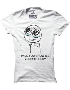 Dámské tričko s potiskem Will you show me your titties?