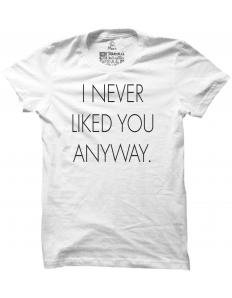 Dámské tričko s potiskem I never liked you anyway