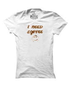 Dámské tričko s potiskem I need coffee